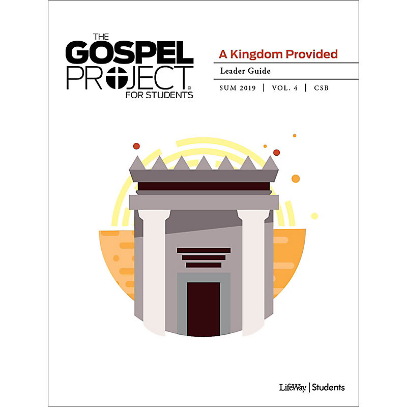 The Gospel Project for Students: A Kingdom Provided Volume 4 Leader Study Guide Summer 2019 CSB
