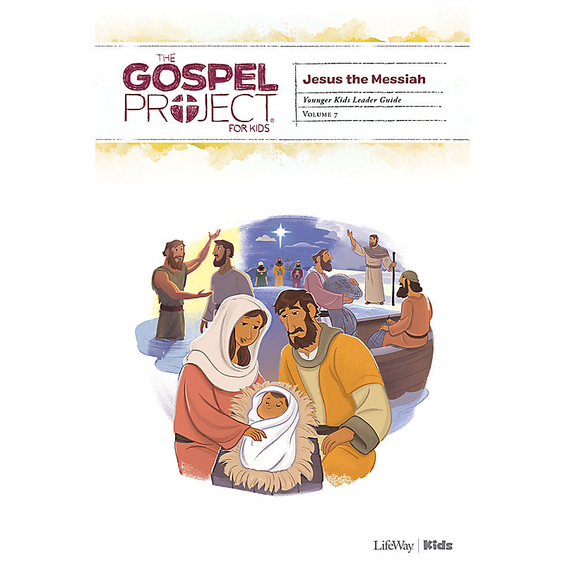 The Gospel Project for Kids: Younger Kids Leader Guide - Volume 7: Jesus the Messiah