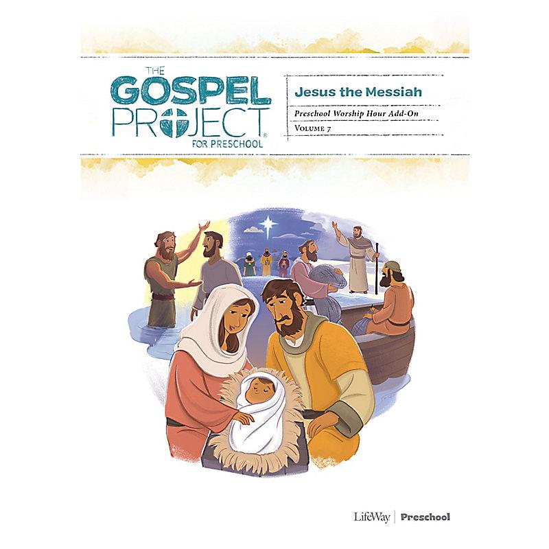 The Gospel Project for Preschool: Preschool Worship Hour Add-On - Volume 7: Jesus the Messiah