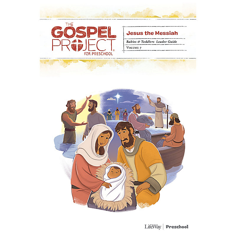 The Gospel Project for Preschool: Babies and Toddlers Leader Guide - Volume 7: Jesus the Messiah