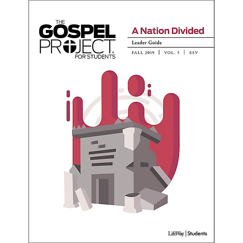The Gospel Project for Students: A Nation Divided Volume 5 Leader Guide Fall 2019 ESV