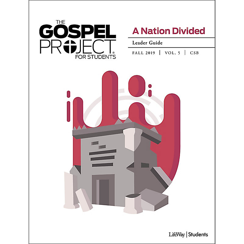 The Gospel Project for Students: A Nation Divided Volume 5 Leader Study Guide Fall 2019 CSB