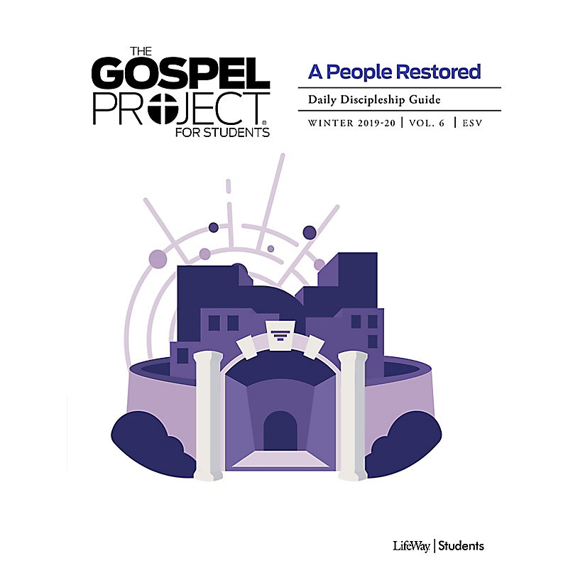 The Gospel Project for Students: A People Restored Volume 6 Daily Discipleship Guide Winter 2020 ESV