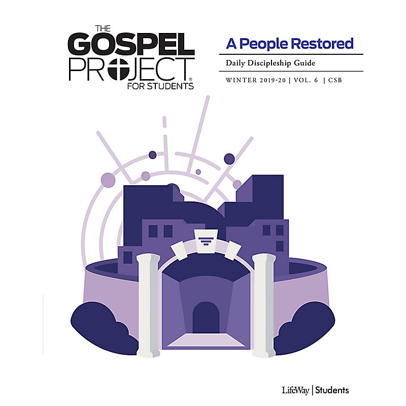 The Gospel Project for Students: A People Restored Volume 6 Daily Discipleship Guide Winter 2020 CSB
