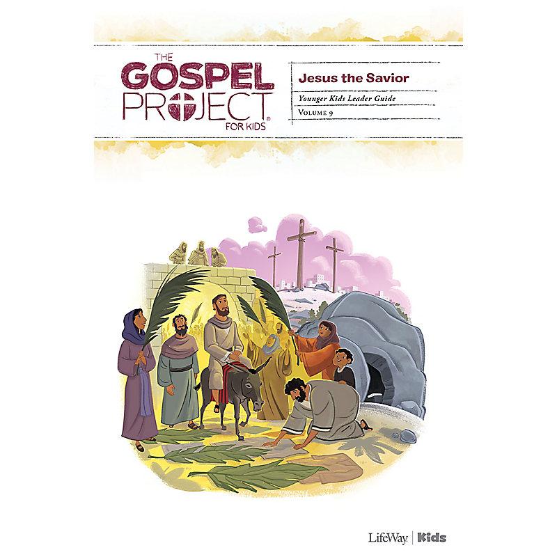 The Gospel Project for Kids: Younger Kids Leader Guide - Volume 9: Jesus the Savior