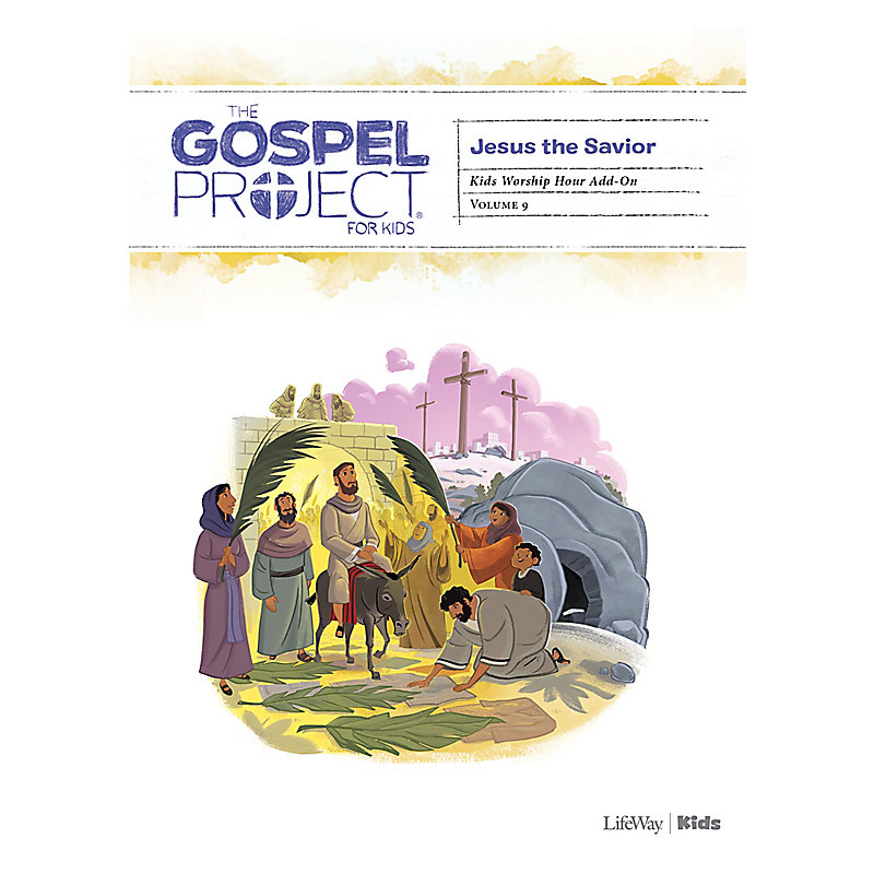 The Gospel Project for Kids: Kids with Worship Hour Add-On - Volume 9: Jesus the Savior