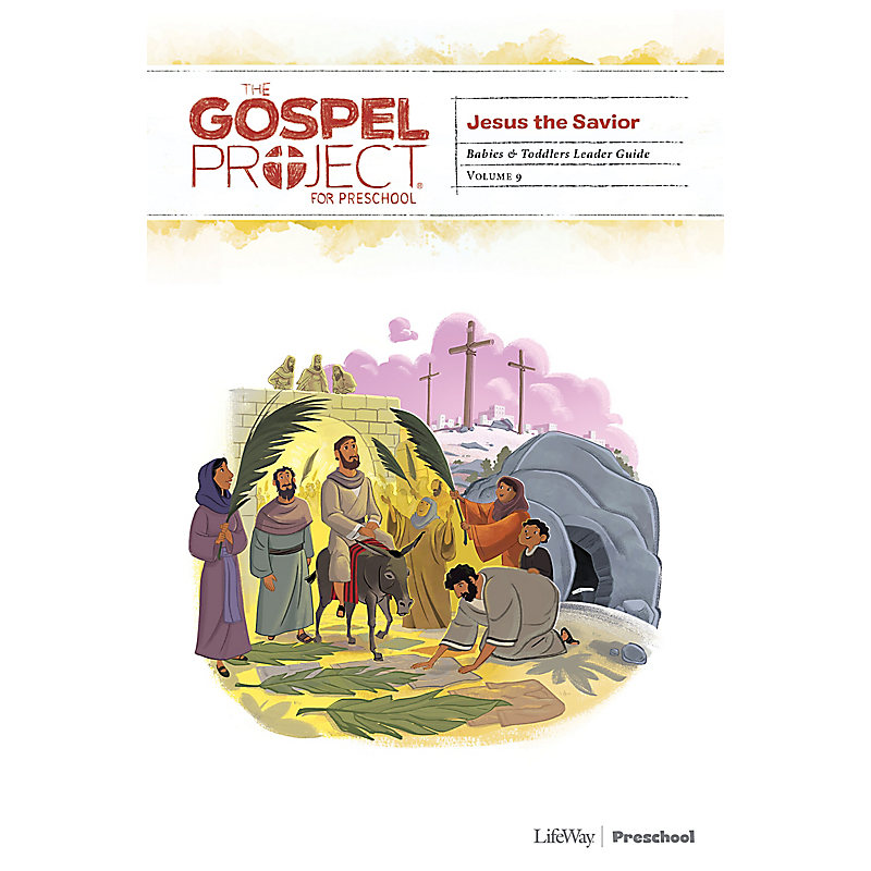 The Gospel Project for Preschool: Babies and Toddlers Leader Guide - Volume 9: Jesus the Savior
