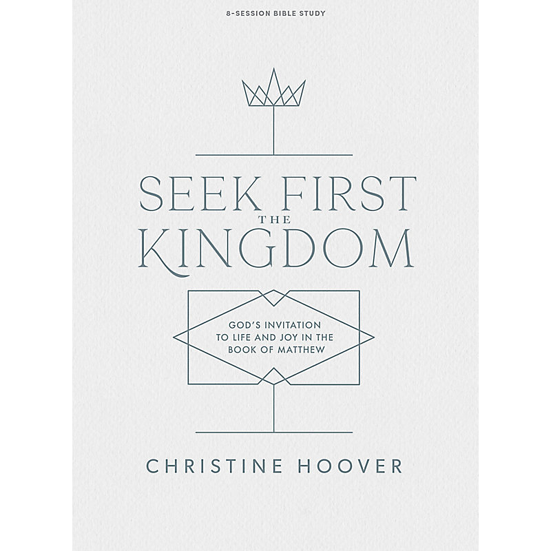 Seek First the Kingdom - Bible Study Book