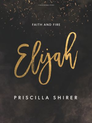Elijah Bible Study by Priscilla Shirer