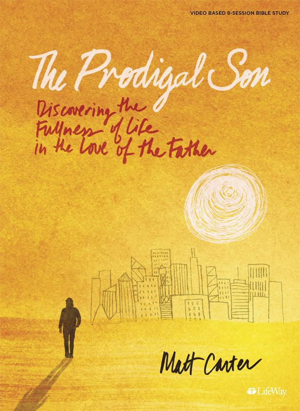 The Prodigal Son Bible Study by Matt Carter
