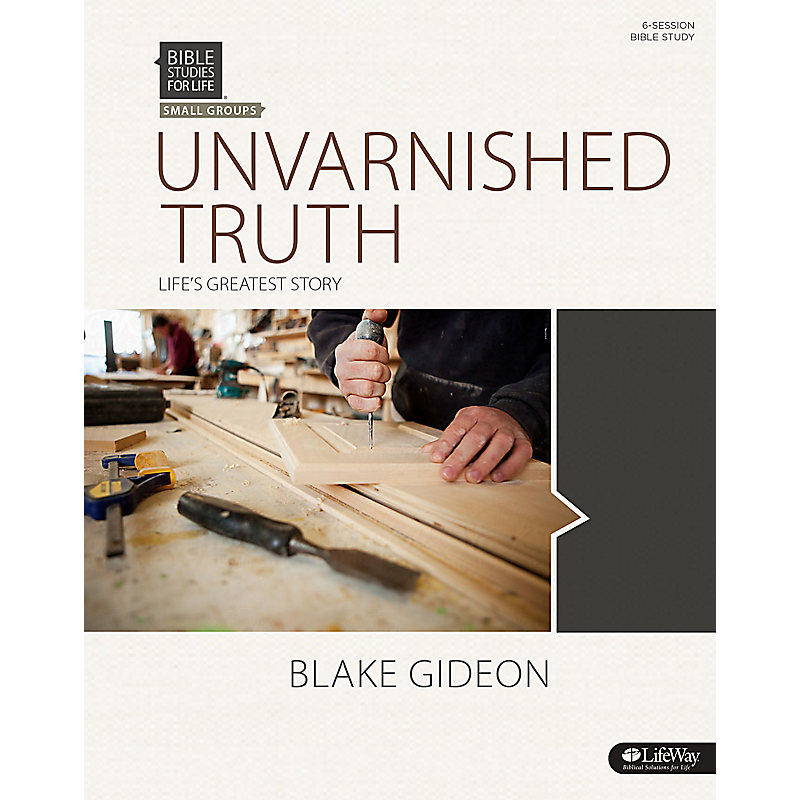Bible Studies for Life: Unvarnished Truth - Bible Study Book