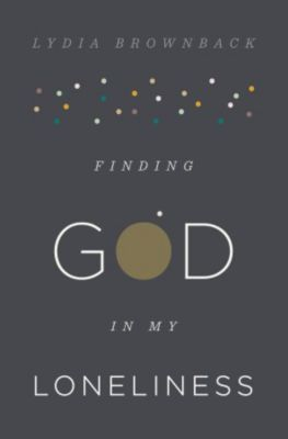 lydia brownback, finding god in my loneliness