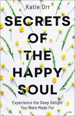 Secrets of the Happy Soul