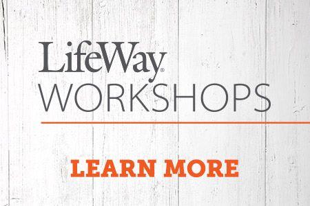 LifeWay Workshops