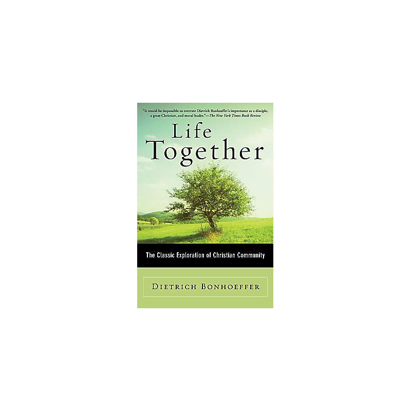 Life Together: The Classic Exploration of Christian Community