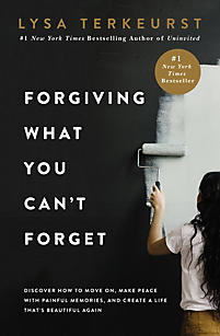 Forgiving What You Can't Forget book by Lysa TerKeurst