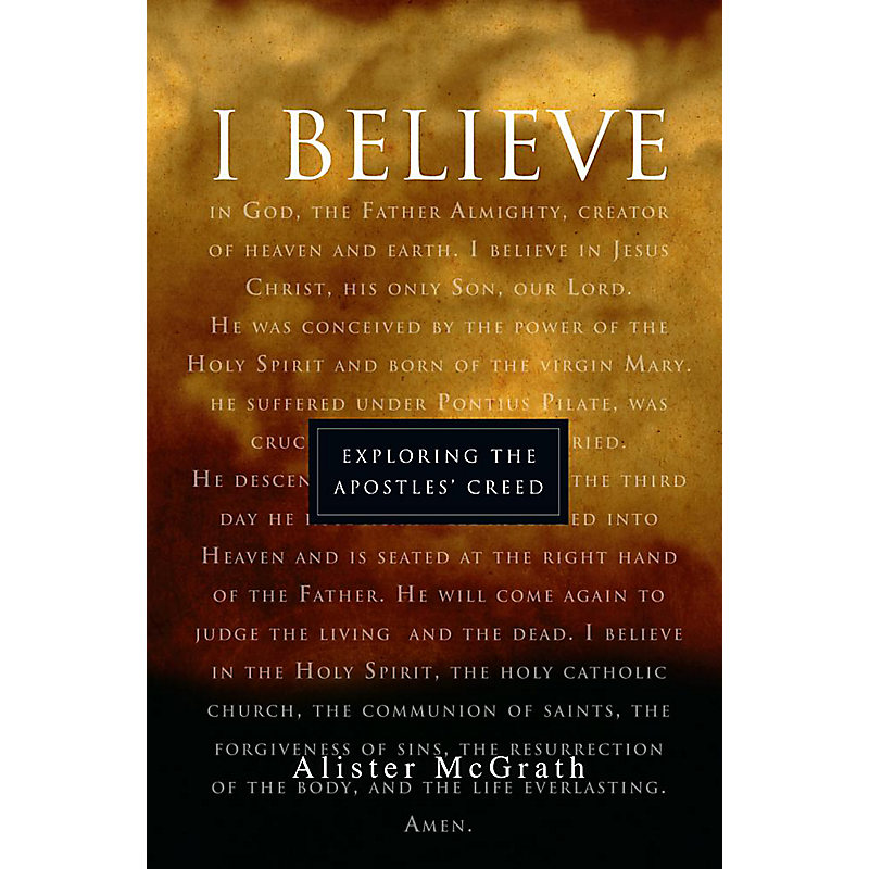 I Believe: Exploring the Apostles' Creed
