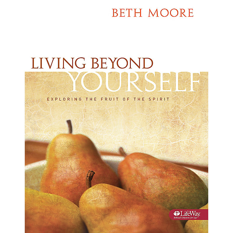 Living Beyond Yourself: Exploring the Fruit of the Spirit - Bible Study Book