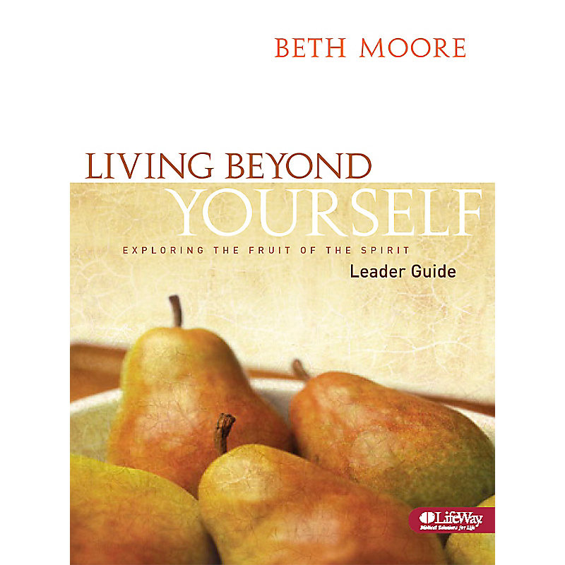 Living Beyond Yourself: Exploring the Fruit of the Spirit - Leader Guide