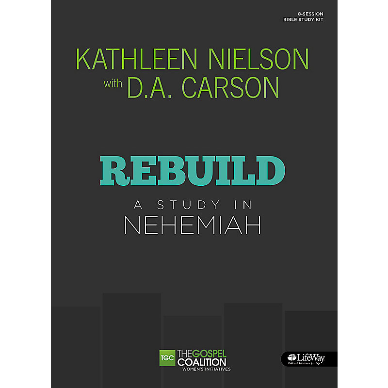Rebuild: A Study in Nehemiah - Bible Study Book