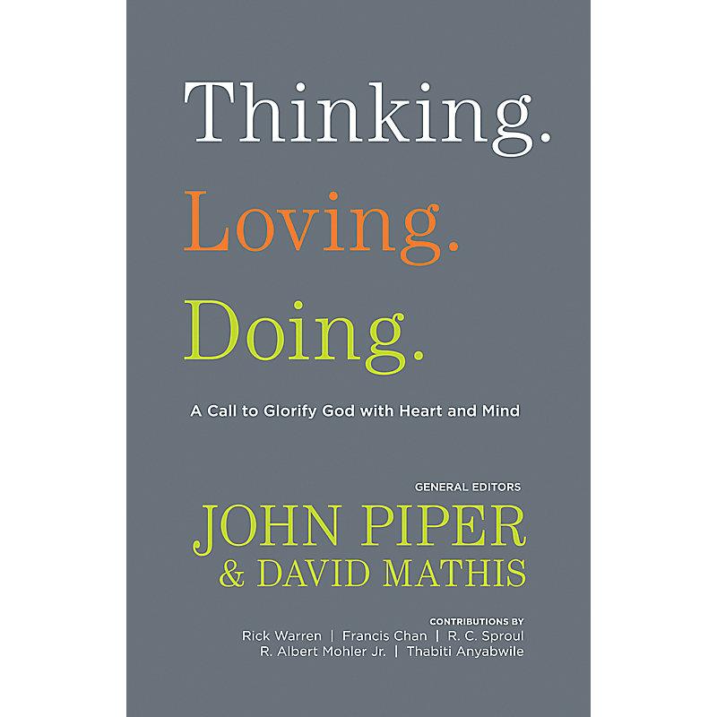 Thinking. Loving. Doing. (Contributions by: R. Albert Mohler Jr., R. C. Sproul, Rick Warren, Francis Chan, John Piper, Thabiti Anyabwile)