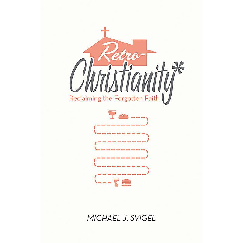 RetroChristianity: Reclaiming the Forgotten Faith