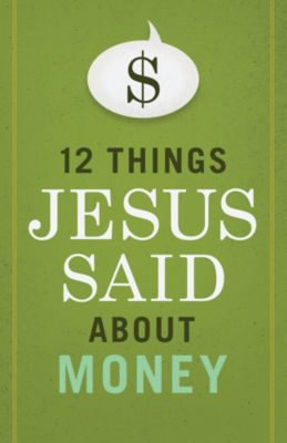 12 Things Jesus Said About Money book
