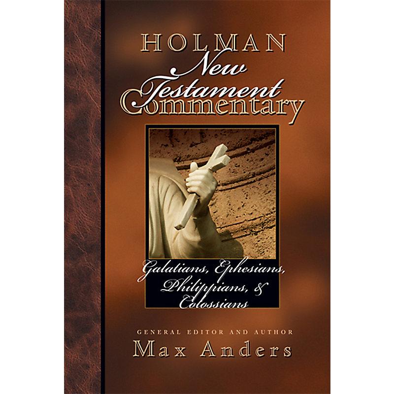 Holman New Testament Commentary - Galatians, Ephesians, Philippians, Colossians