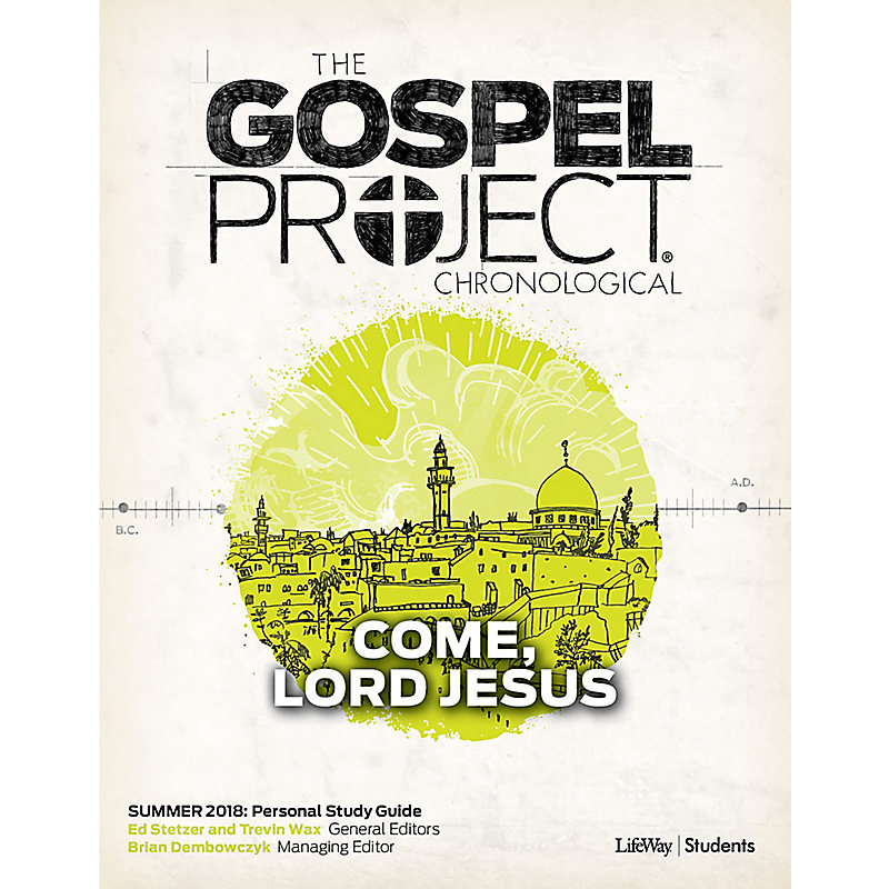 The Gospel Project for Students: Volume 12 - Come, Lord Jesus - Personal Study Guide - ESV - Summer 2018