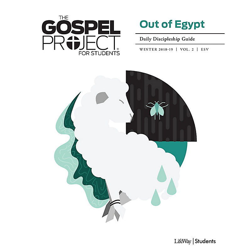The Gospel Project for Student: Out of Egypt Volume 2  Daily Discipleship Guide Winter 2019 ESV