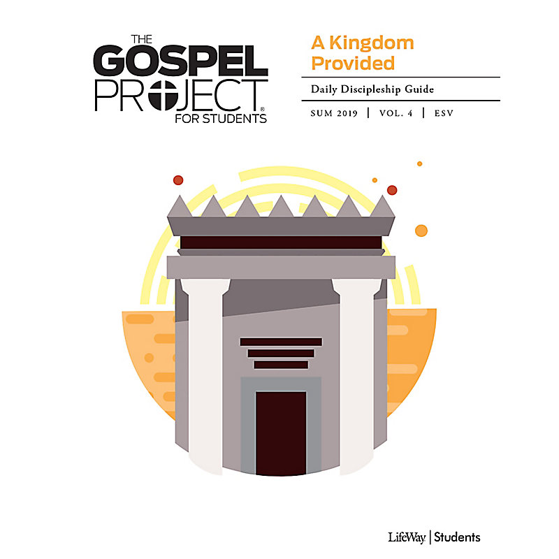 The Gospel Project for Student: A Kingdom Provided Volume 4 Daily Discipleship Guide Summer 2019 ESV