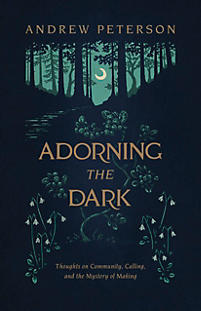 Adorning the Dark by Andrew Peterson