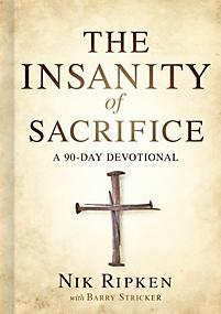 The Insanity of Sacrifice by Nik Ripken
