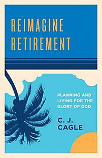 Reimagine Retirement by C.J. Cagle