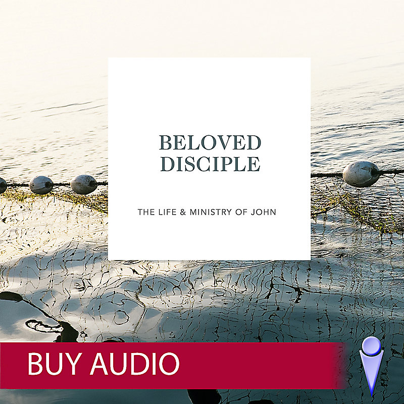 Beloved Disciple: The Life and Ministry of John - Audio Sessions