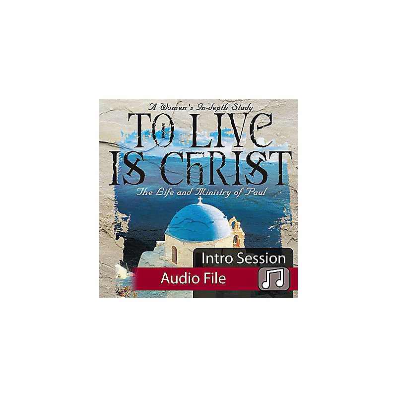 To Live Is Christ: The Life and Ministry of Paul - Audio Sessions