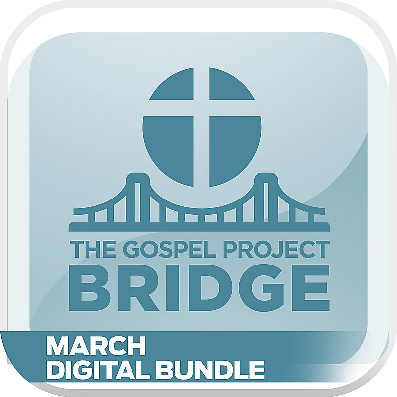 The Gospel Project Bridge: March