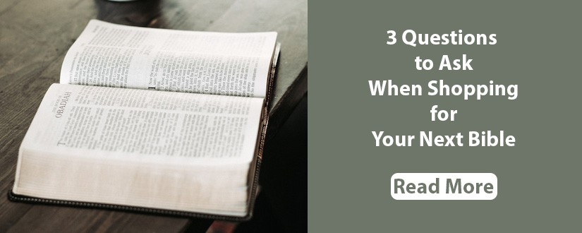 What to Ask When Shopping for Your Next Bible