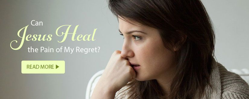 Can Jesus Heal the Pain of My Regret?