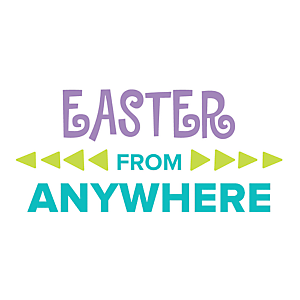 Easter from Anywhere