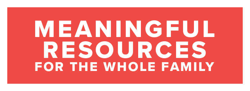 Meaningful Resources for the Whole Family