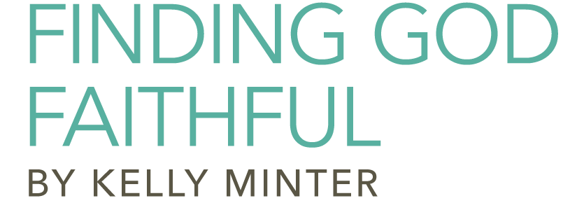 Finding God Faithful by Kelly Minter