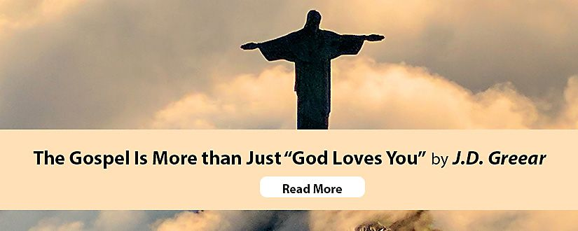 """The Gospel Is More than Just """"God Loves You"""""""