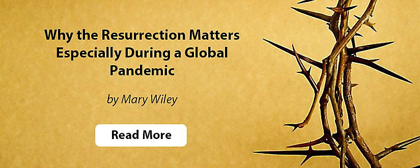 Why the Resurrection Matters During a Pandemic