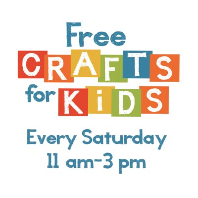 Free Crafts for Kids every Saturday, 11 a.m. - 3 p.m.
