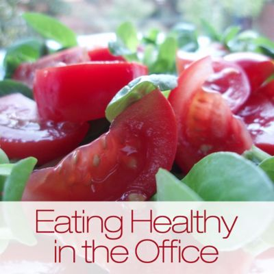 Tips on Eating Healthy in the Office