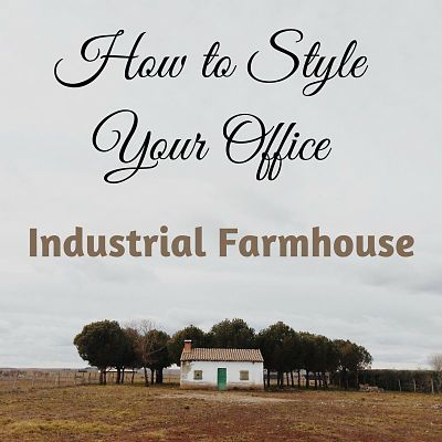 How to Style Your Office Industrial Farmhouse