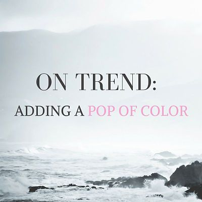 On Trend: Adding a Pop of Color
