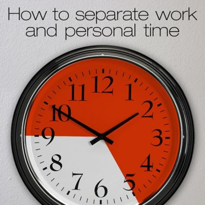 Separating Work and Personal Time When You Work at Home
