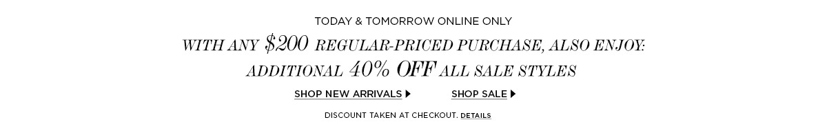 With Any $200 Regular-Priced Purchase, additional 40% off sale